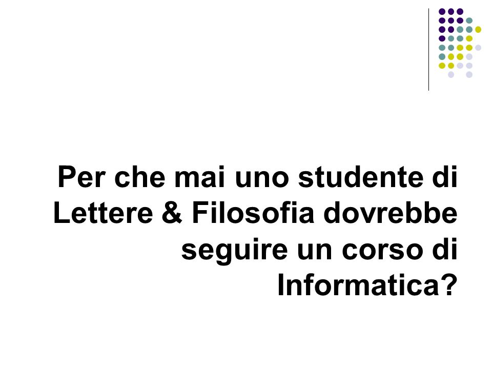 Per che mai uno studente di Lettere & Filosofia dovrebbe seguire un corso di Informatica
