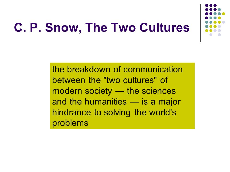 C. P. Snow, The Two Cultures