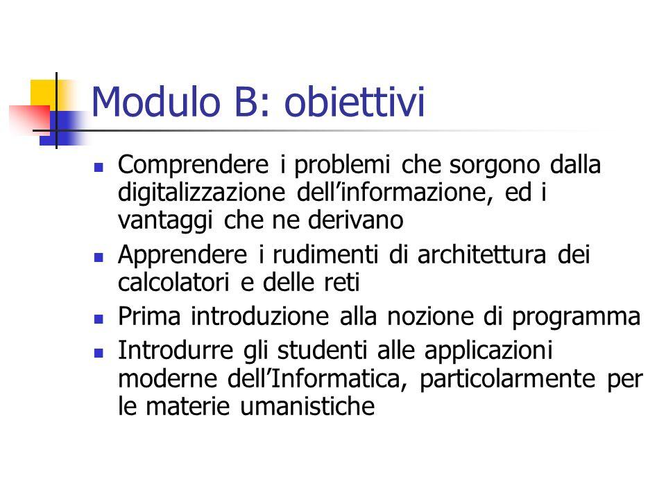Modulo B: obiettivi Comprendere i problemi che sorgono dalla digitalizzazione dell'informazione, ed i vantaggi che ne derivano.
