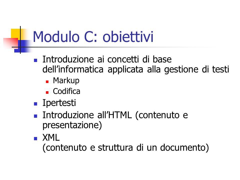 Modulo C: obiettivi Introduzione ai concetti di base dell'informatica applicata alla gestione di testi.