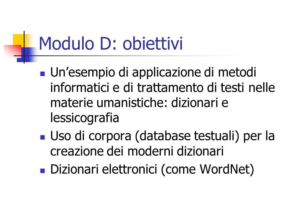 Modulo D: obiettivi Un'esempio di applicazione di metodi informatici e di trattamento di testi nelle materie umanistiche: dizionari e lessicografia.