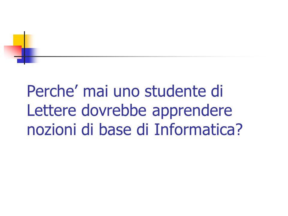 Perche' mai uno studente di Lettere dovrebbe apprendere nozioni di base di Informatica
