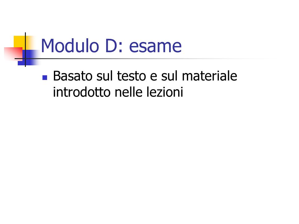 Modulo D: esame Basato sul testo e sul materiale introdotto nelle lezioni