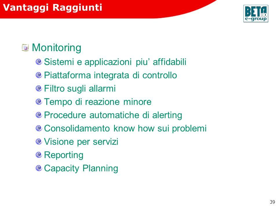 Monitoring Vantaggi Raggiunti Sistemi e applicazioni piu' affidabili