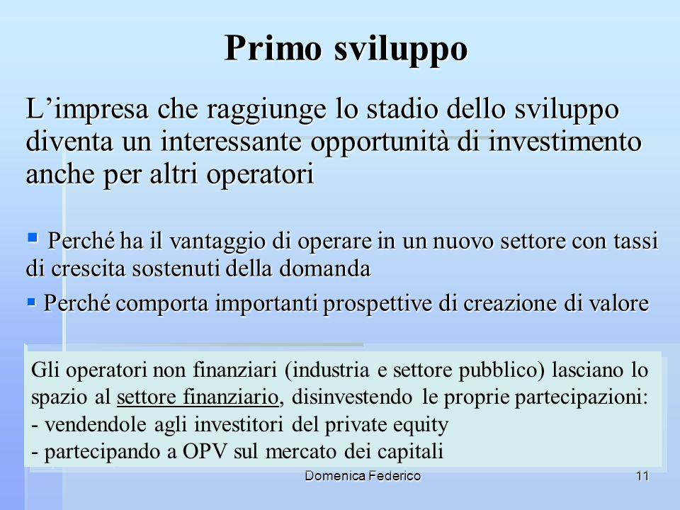 Primo sviluppo L'impresa che raggiunge lo stadio dello sviluppo diventa un interessante opportunità di investimento anche per altri operatori.