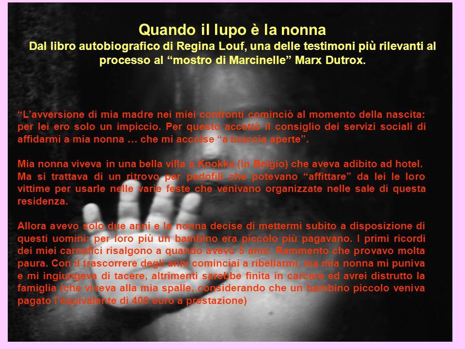 Quando il lupo è la nonna Dal libro autobiografico di Regina Louf, una delle testimoni più rilevanti al processo al mostro di Marcinelle Marx Dutrox.