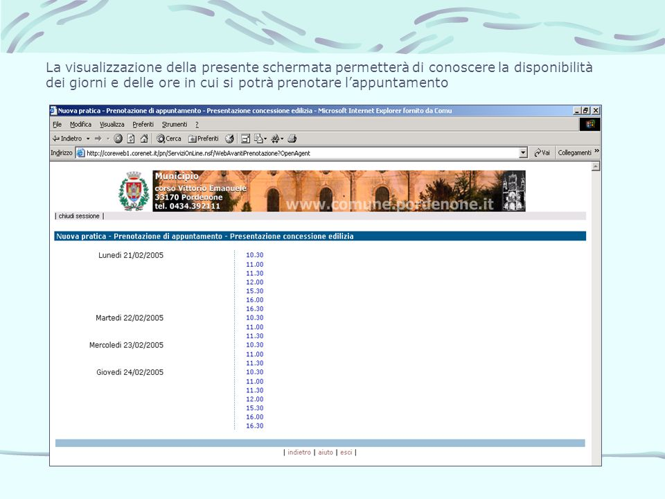 La visualizzazione della presente schermata permetterà di conoscere la disponibilità dei giorni e delle ore in cui si potrà prenotare l'appuntamento