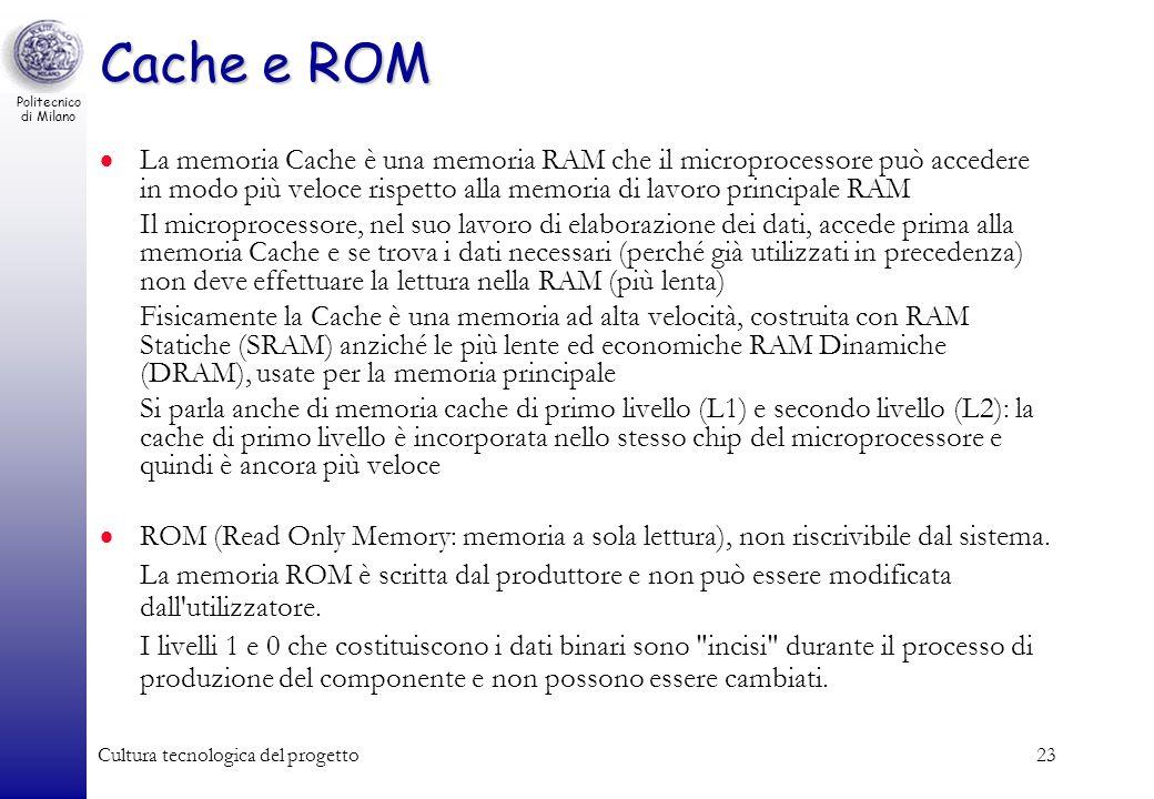 Cache e ROM La memoria Cache è una memoria RAM che il microprocessore può accedere in modo più veloce rispetto alla memoria di lavoro principale RAM.