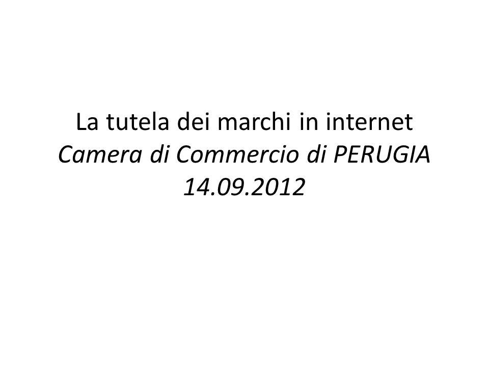 La tutela dei marchi in internet Camera di Commercio di PERUGIA 14. 09