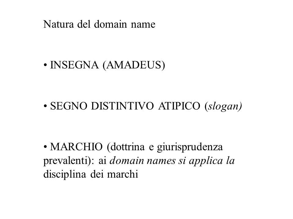 Natura del domain name • INSEGNA (AMADEUS) • SEGNO DISTINTIVO ATIPICO (slogan) • MARCHIO (dottrina e giurisprudenza.