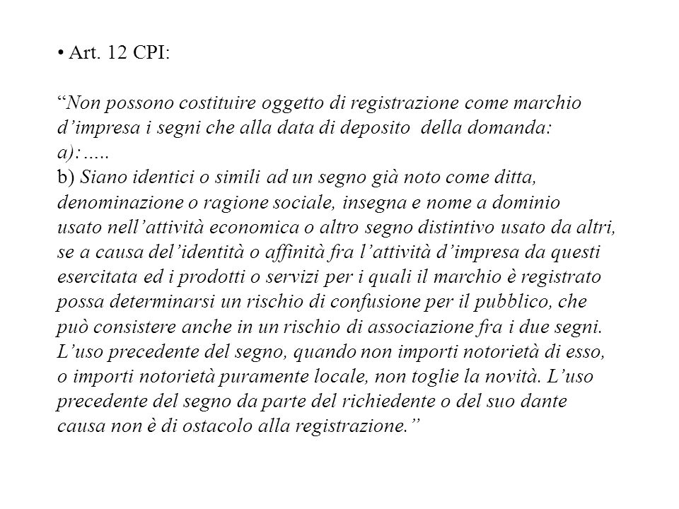 • Art. 12 CPI: Non possono costituire oggetto di registrazione come marchio. d'impresa i segni che alla data di deposito della domanda: