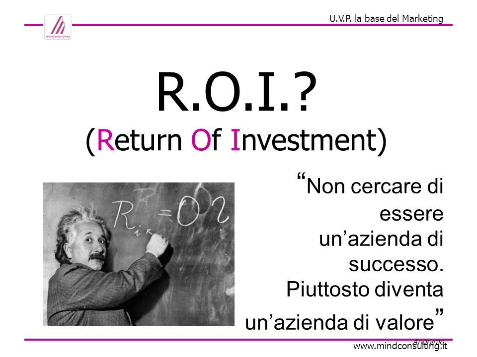 R.O.I. (Return Of Investment) Non cercare di essere