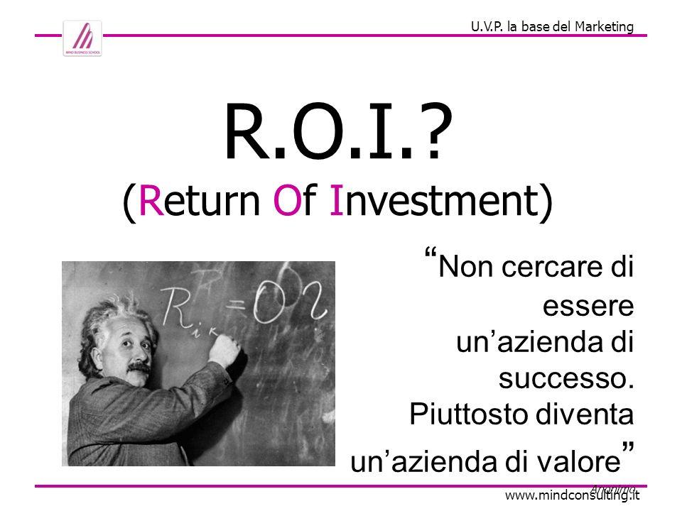 R.O.I. (Return Of Investment) Non cercare di essere