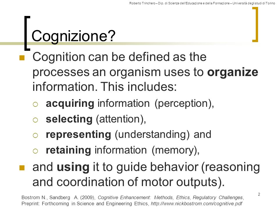 Cognizione Cognition can be defined as the processes an organism uses to organize information. This includes: