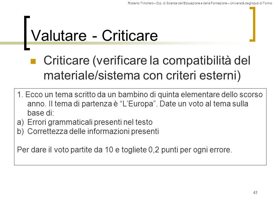 Valutare - Criticare Criticare (verificare la compatibilità del materiale/sistema con criteri esterni)