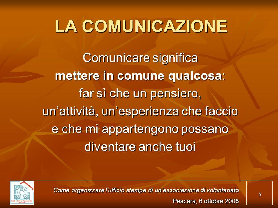 LA COMUNICAZIONE Comunicare significa mettere in comune qualcosa: