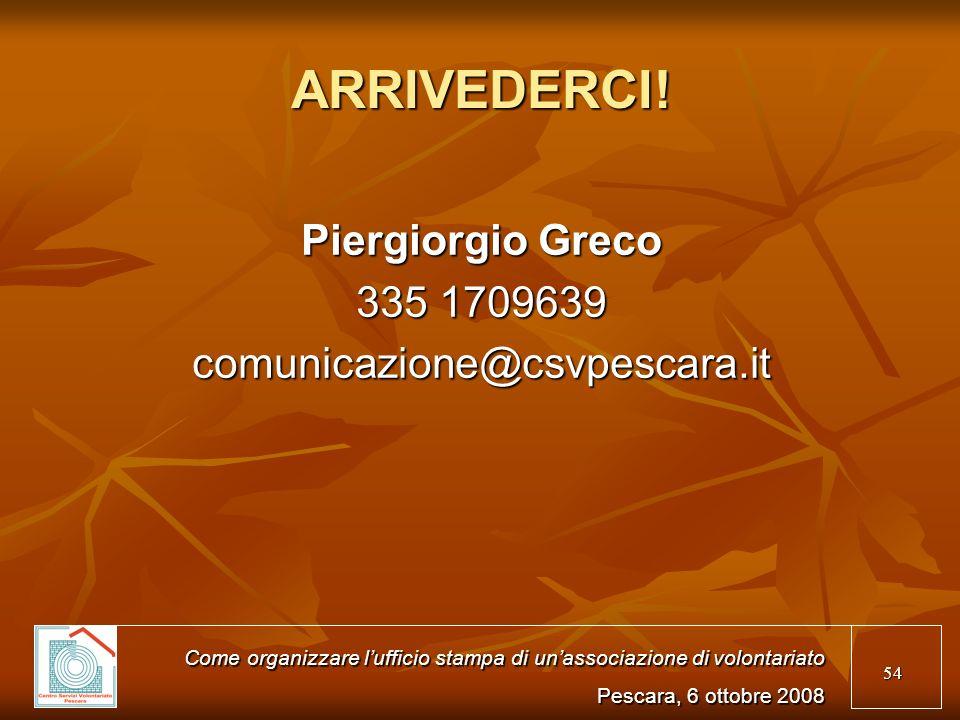 ARRIVEDERCI! Piergiorgio Greco 335 1709639 comunicazione@csvpescara.it