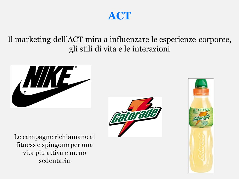 ACT Il marketing dell'ACT mira a influenzare le esperienze corporee, gli stili di vita e le interazioni.