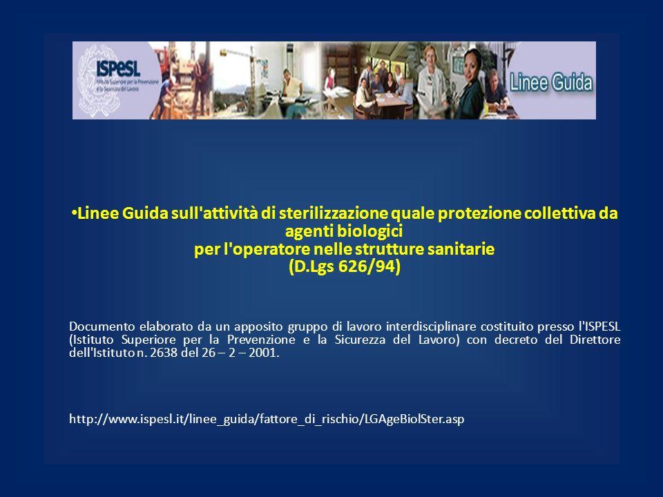 Linee Guida sull attività di sterilizzazione quale protezione collettiva da agenti biologici per l operatore nelle strutture sanitarie (D.Lgs 626/94)