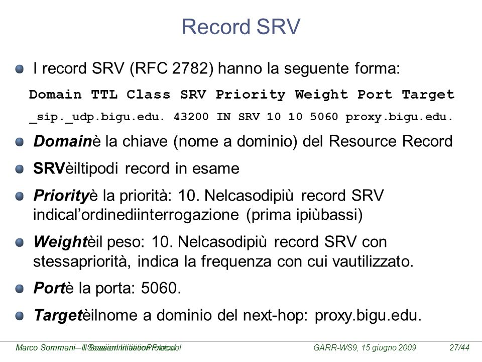 Record SRV I record SRV (RFC 2782) hanno la seguente forma: