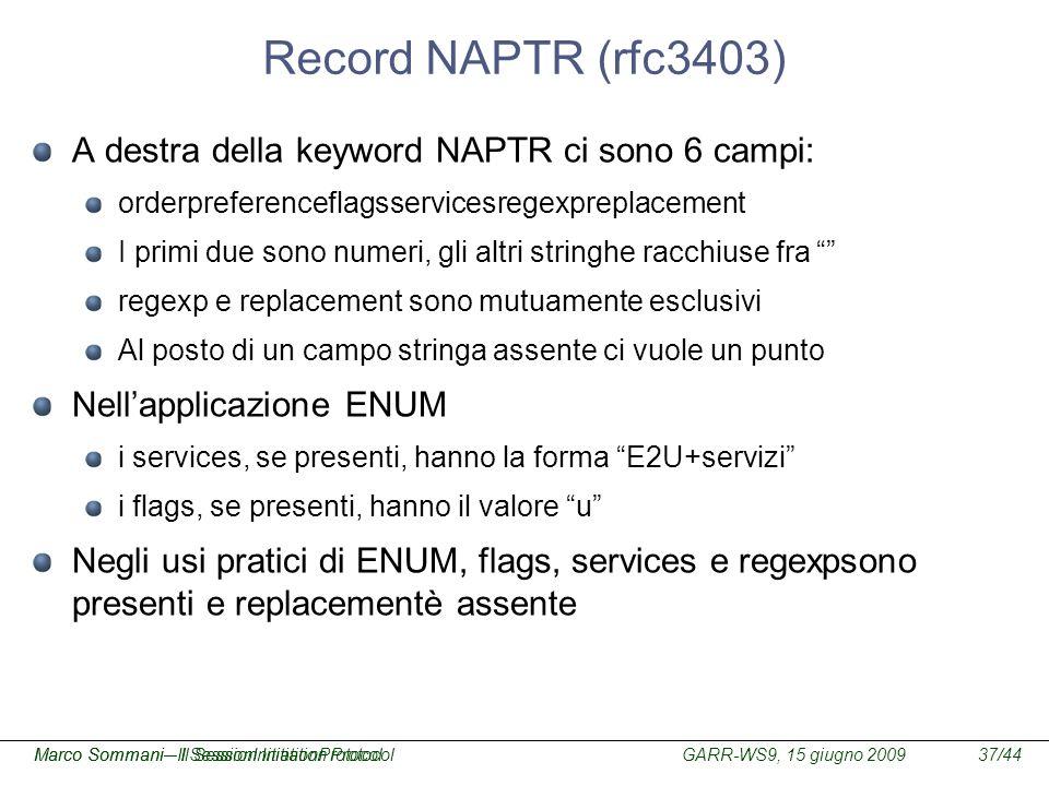 Record NAPTR (rfc3403) A destra della keyword NAPTR ci sono 6 campi: