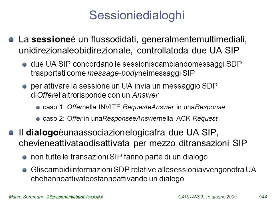 Sessioniedialoghi La sessioneè un flussodidati, generalmentemultimediali, unidirezionaleobidirezionale, controllatoda due UA SIP.
