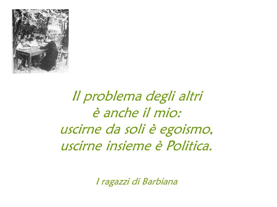 Il problema degli altri è anche il mio: uscirne da soli è egoismo, uscirne insieme è Politica.