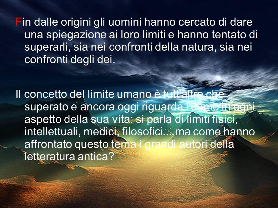 Fin dalle origini gli uomini hanno cercato di dare una spiegazione ai loro limiti e hanno tentato di superarli, sia nei confronti della natura, sia nei confronti degli dei.
