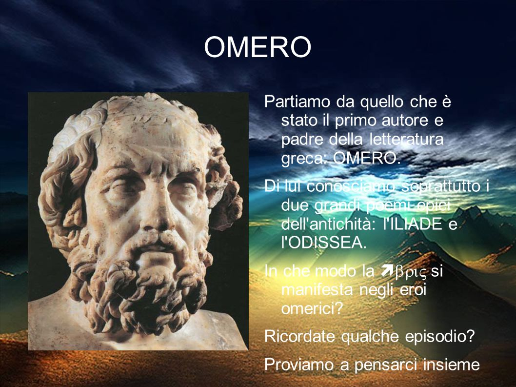 OMERO Partiamo da quello che è stato il primo autore e padre della letteratura greca: OMERO.