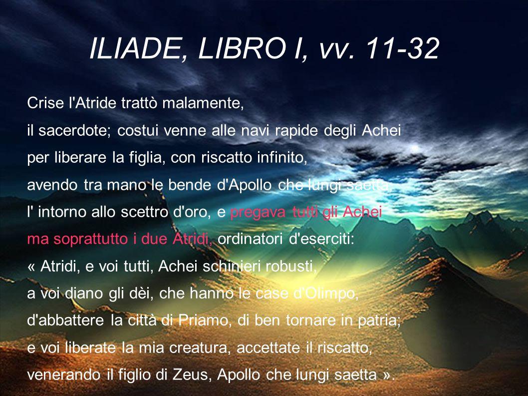 ILIADE, LIBRO I, vv. 11-32 Crise l Atride trattò malamente,