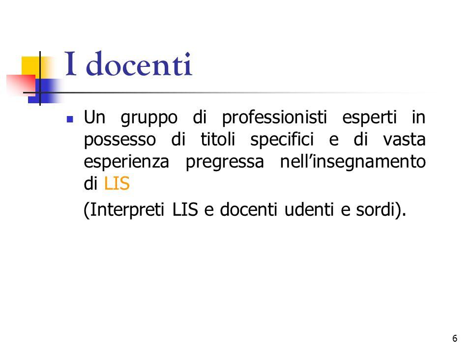 I docenti Un gruppo di professionisti esperti in possesso di titoli specifici e di vasta esperienza pregressa nell'insegnamento di LIS.