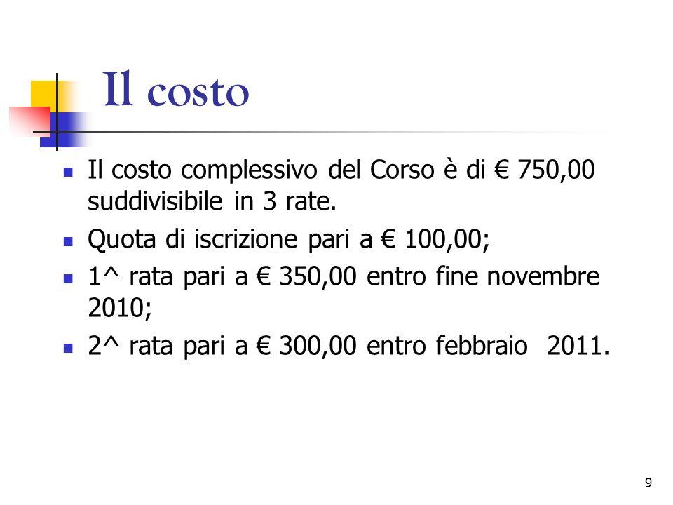 Il costo Il costo complessivo del Corso è di € 750,00 suddivisibile in 3 rate. Quota di iscrizione pari a € 100,00;