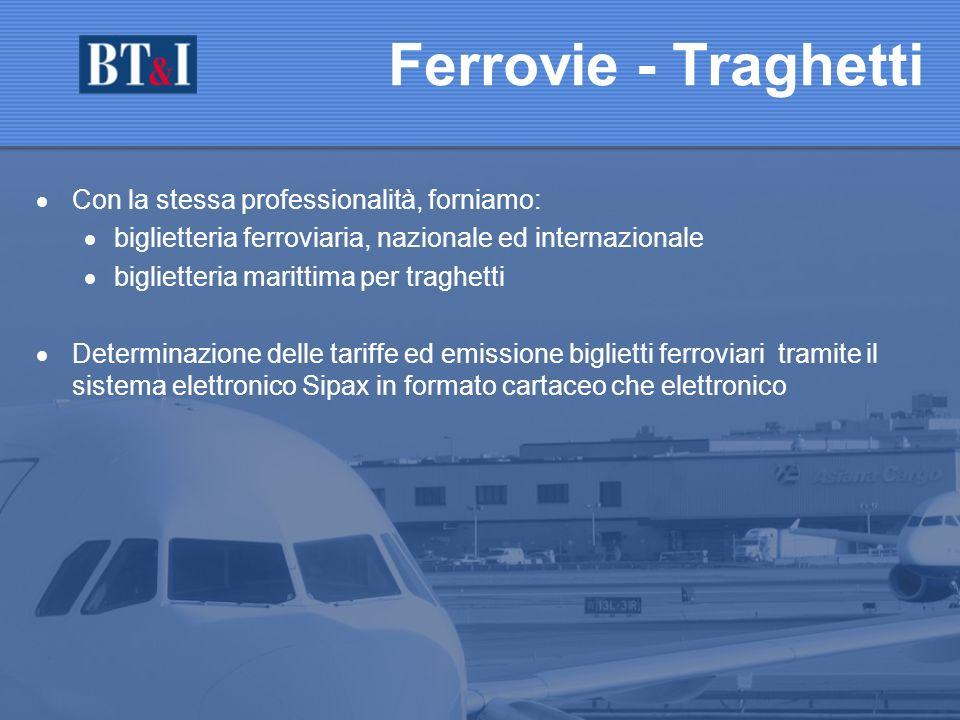 Ferrovie - Traghetti Con la stessa professionalità, forniamo: