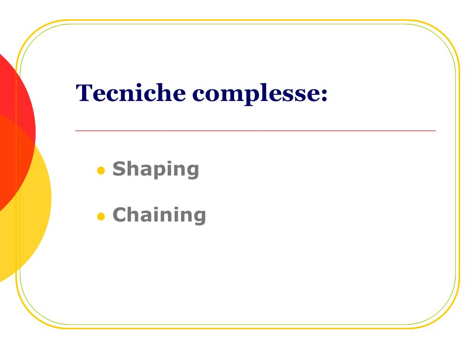 Tecniche complesse: Shaping Chaining