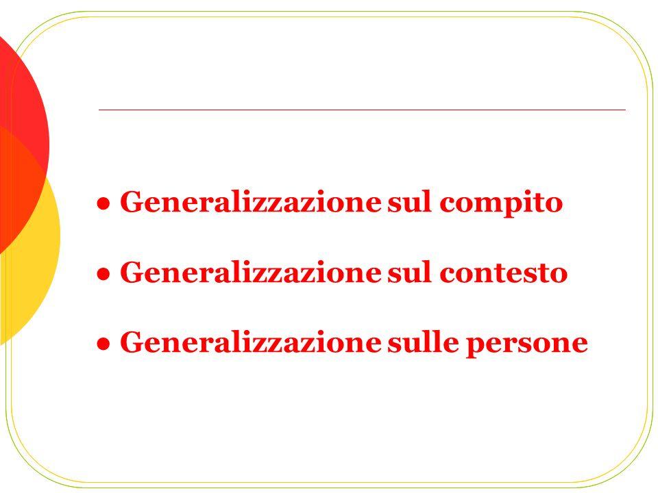 ● Generalizzazione sul compito ● Generalizzazione sul contesto ● Generalizzazione sulle persone