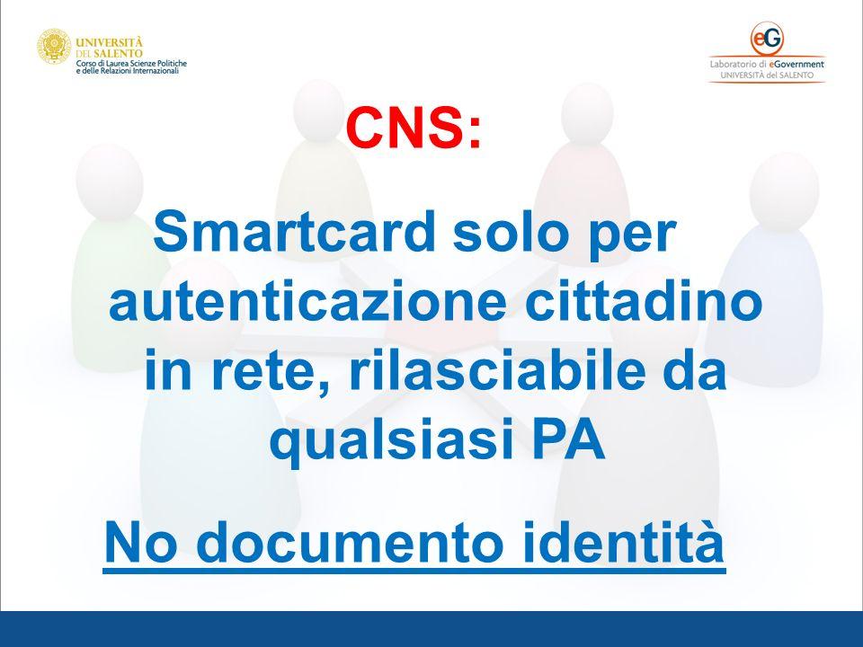 CNS: Smartcard solo per autenticazione cittadino in rete, rilasciabile da qualsiasi PA.