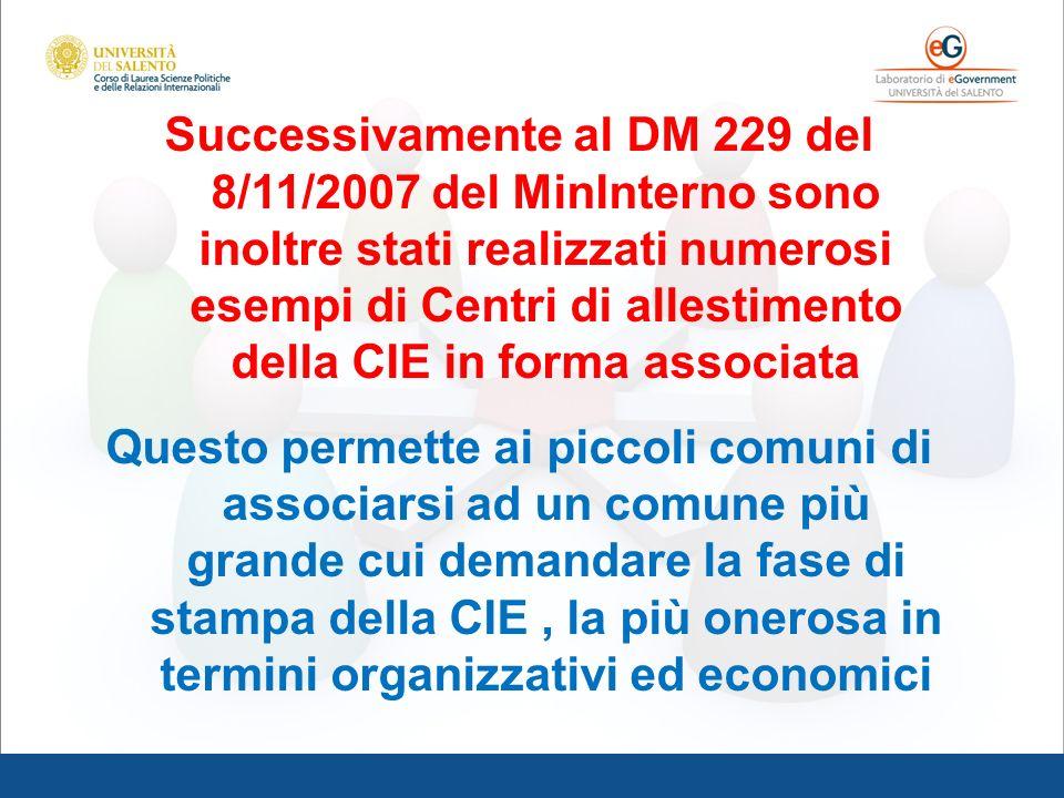 Successivamente al DM 229 del 8/11/2007 del MinInterno sono inoltre stati realizzati numerosi esempi di Centri di allestimento della CIE in forma associata