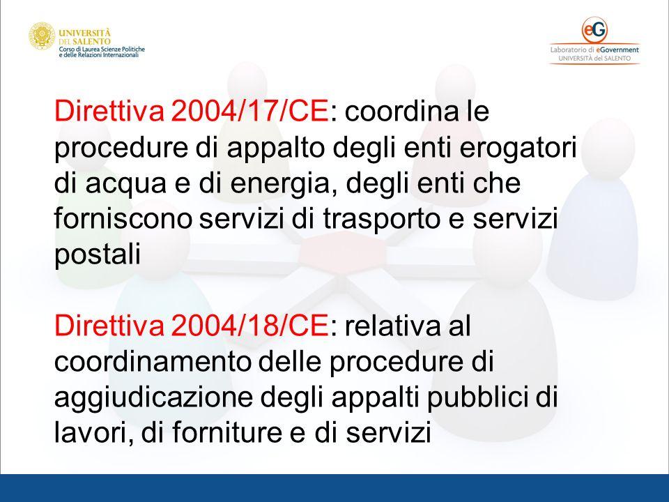 Direttiva 2004/17/CE: coordina le procedure di appalto degli enti erogatori di acqua e di energia, degli enti che forniscono servizi di trasporto e servizi postali