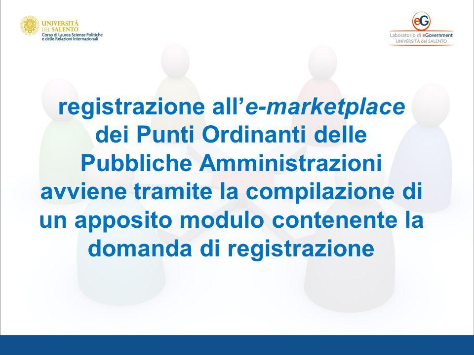 registrazione all'e-marketplace dei Punti Ordinanti delle Pubbliche Amministrazioni avviene tramite la compilazione di un apposito modulo contenente la domanda di registrazione