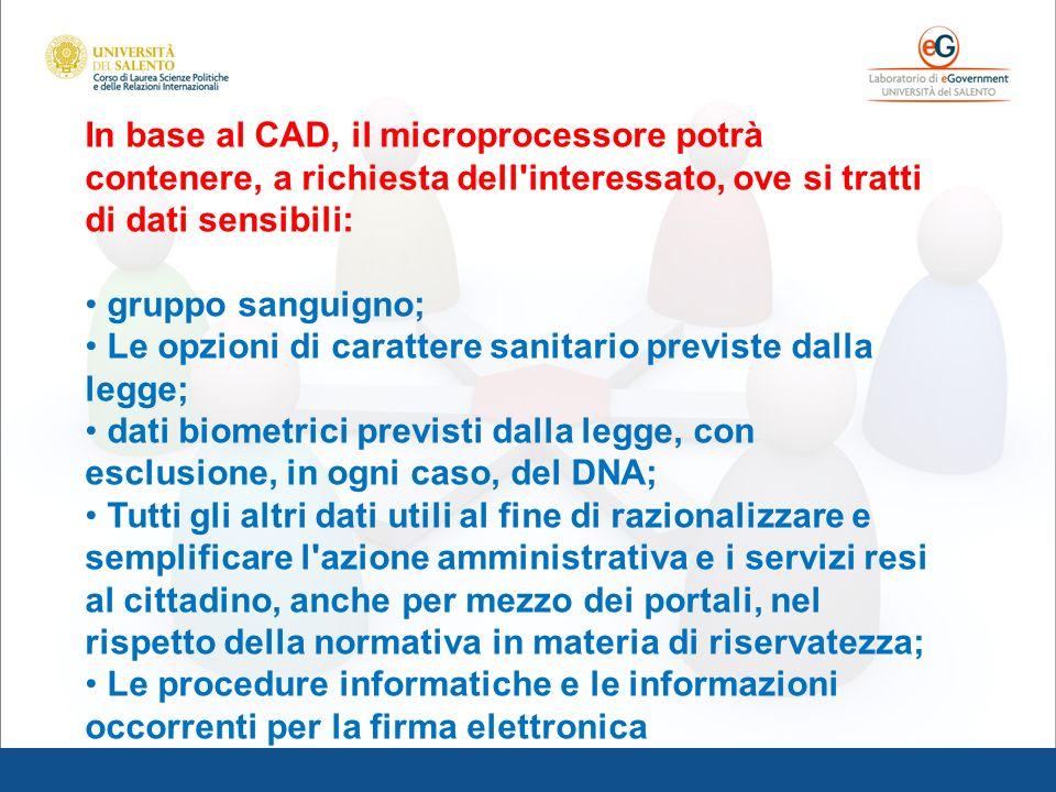 In base al CAD, il microprocessore potrà contenere, a richiesta dell interessato, ove si tratti di dati sensibili: