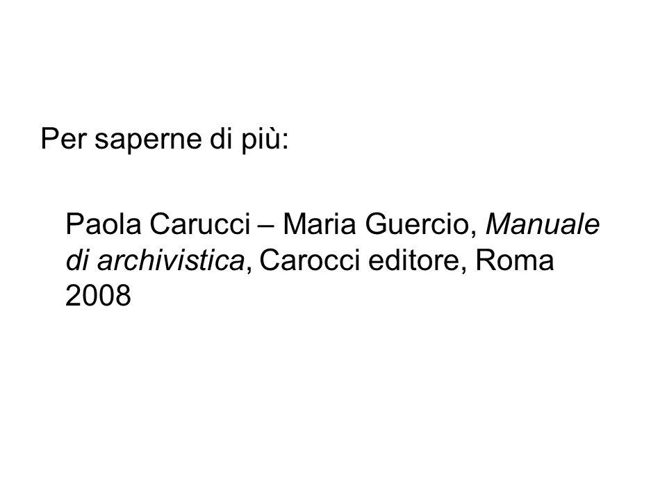 Per saperne di più: Paola Carucci – Maria Guercio, Manuale di archivistica, Carocci editore, Roma 2008.