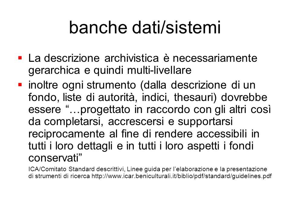 banche dati/sistemi La descrizione archivistica è necessariamente gerarchica e quindi multi-livellare.