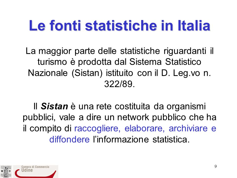 Le fonti statistiche in Italia La maggior parte delle statistiche riguardanti il turismo è prodotta dal Sistema Statistico Nazionale (Sistan) istituito con il D.