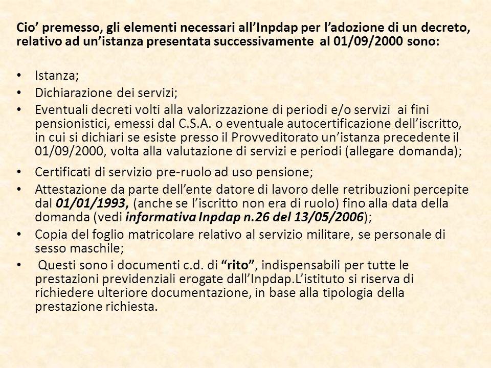 Cio' premesso, gli elementi necessari all'Inpdap per l'adozione di un decreto, relativo ad un'istanza presentata successivamente al 01/09/2000 sono: