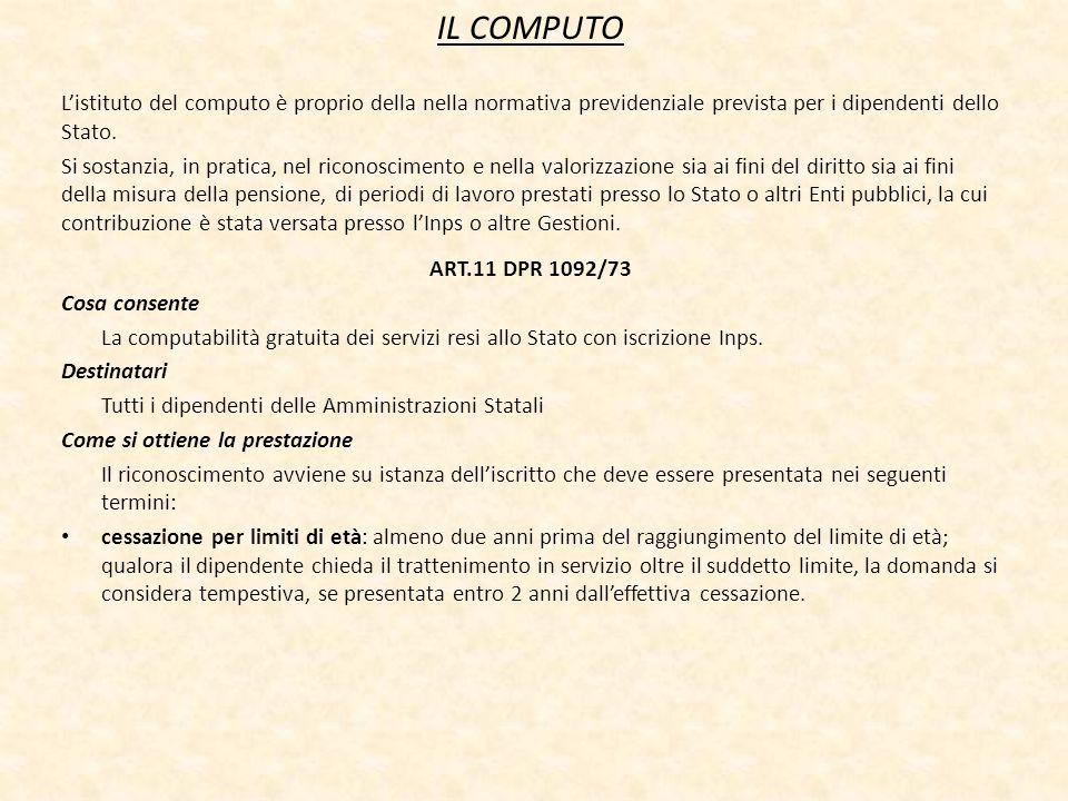 IL COMPUTO L'istituto del computo è proprio della nella normativa previdenziale prevista per i dipendenti dello Stato.