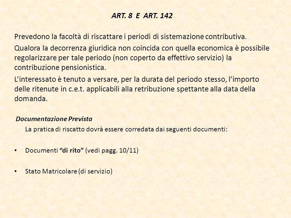 ART. 8 E ART. 142 Prevedono la facoltà di riscattare i periodi di sistemazione contributiva.
