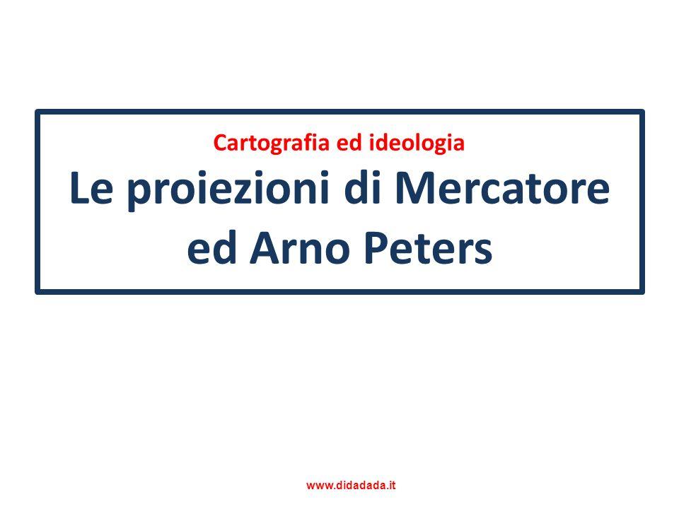 Cartografia ed ideologia Le proiezioni di Mercatore ed Arno Peters
