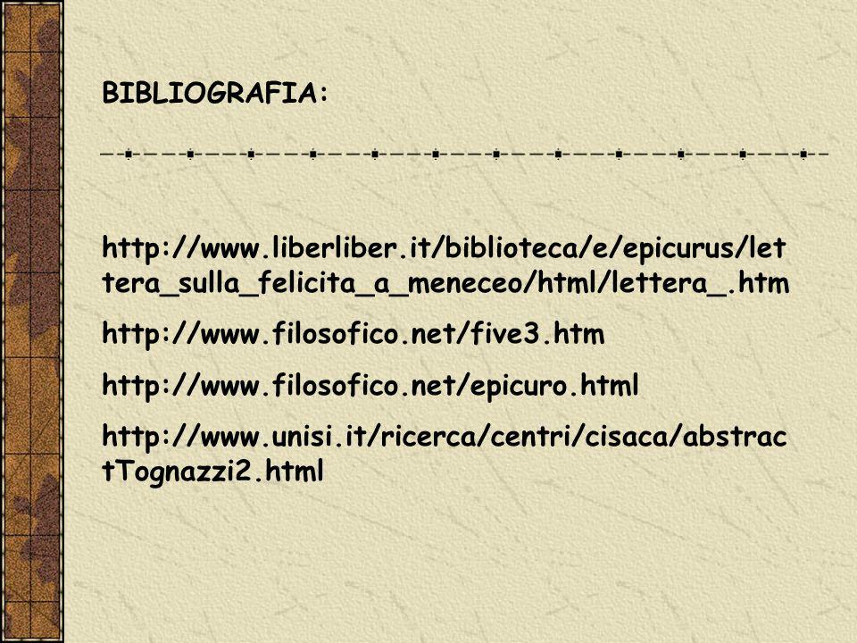 BIBLIOGRAFIA: http://www.liberliber.it/biblioteca/e/epicurus/lettera_sulla_felicita_a_meneceo/html/lettera_.htm.