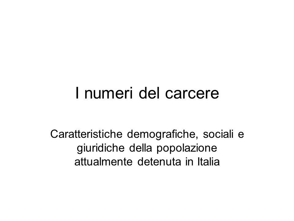 I numeri del carcere Caratteristiche demografiche, sociali e giuridiche della popolazione attualmente detenuta in Italia.