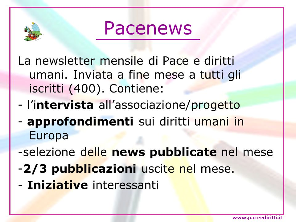 Pacenews La newsletter mensile di Pace e diritti umani. Inviata a fine mese a tutti gli iscritti (400). Contiene: